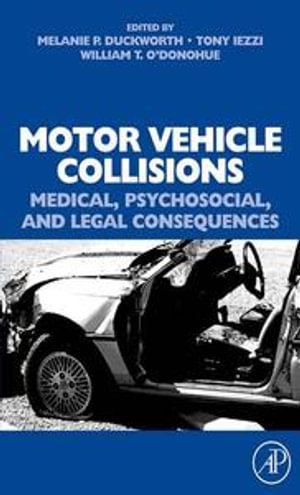 Motor Vehicle Collisions : Medical, Psychosocial, and Legal Consequences: Medical, Psychosocial, and Legal Consequences - Melanie P Duckworth