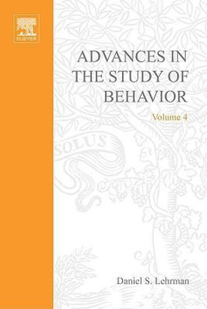 ADVANCES IN THE STUDY OF BEHAVIOR VOL 4 - UNKNOWN AUTHOR