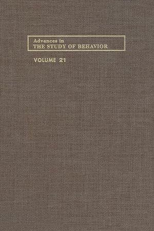 Advances in the Study of Behavior : Volume 21 - Peter J.B. Slater