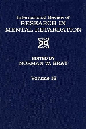 International Review of Research in Mental Retardation : Volume 18 - Norman W. Bray