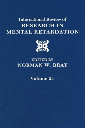 International Review of Research in Mental Retardation : Volume 21 - Norman W. Bray