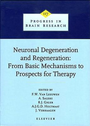 Neuronal Degeneration and Regeneration : From Basic Mechanisms to Prospects for Therapy: From Basic Mechanisms to Prospects for Therapy - F.W. Van Leeuwen