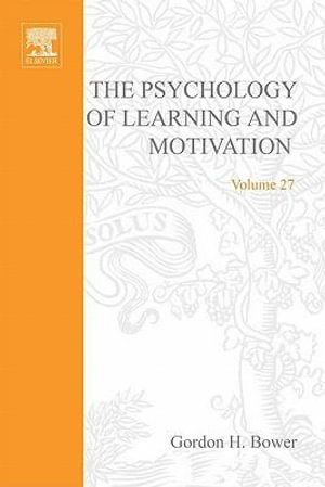 Psychology of Learning and Motivation : Advances in Research and Theory - Gordon H. Bower
