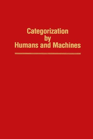 Categorization by Humans and Machines : Advances in Research and Theory - Glenn V. Nakamura