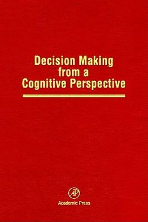 Decision Making from a Cognitive Perspective : Advances in Research and Theory - Douglas L. Medin