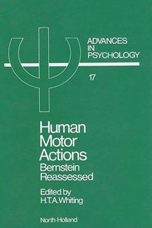 Human Motor Actions : Bernstein Reassessed - H.T.A. Whiting