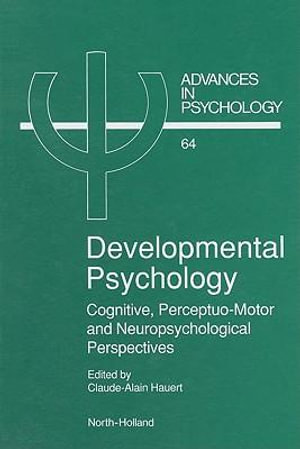 Developmental Psychology : Cognitive, Perceptuo-motor and Neuropsychological Perspectives - C.-A. Hauert