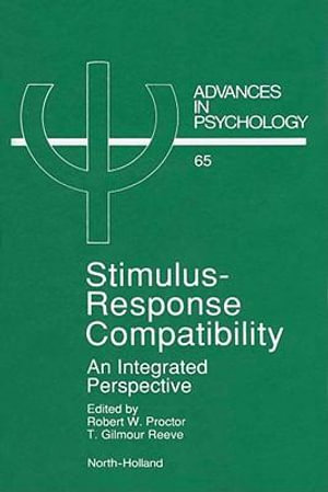Stimulus-Response Compatibility : An Integrated Perspective - R.W. Proctor