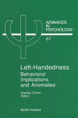 Left-Handedness : Behavioral Implications and Anomalies: Behavioral Implications and Anomalies - S. Coren