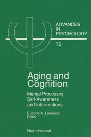 Aging and Cognition : Mental Processes, Self-Awareness and Interventions - E.A. Lovelace