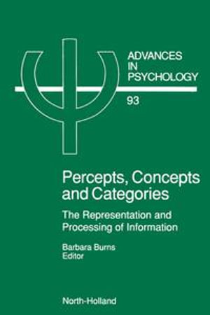 Percepts, Concepts and Categories : The Representation and Processing of Information - B. Burns