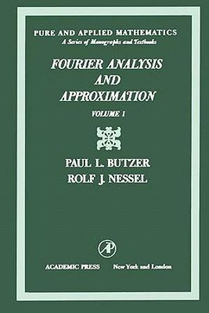 Fourier analysis and approximation : One-dimensional theory - Paul L. Butzer