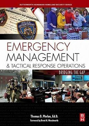 Emergency Management and Tactical Response Operations : Bridging the Gap - Thomas D. Phelan