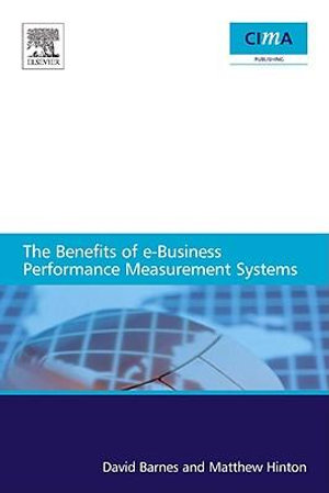 The benefits of e-business performance measurement systems : A Report for Cima-the Chartered Institute of Management Accountants, Research Project No. Co: 1754848 - Matthew Hinton