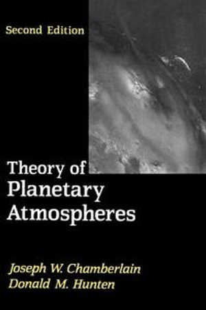 Theory of Planetary Atmospheres : An Introduction to Their Physics and Chemistry - Thomas P Chamberlain