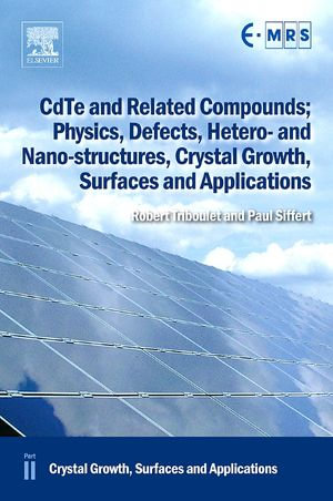 CdTe and Related Compounds; Physics, Defects, Hetero- and Nano-structures, Crystal Growth, Surfaces and Applications : Crystal Growth, Surfaces and App - Robert Triboulet