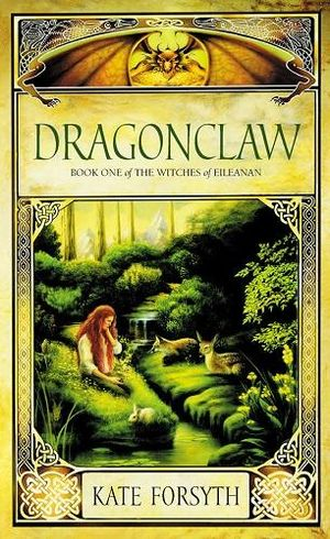 Dragonclaw : The Witches of Eileanan Series : Book 1 - Kate Forsyth