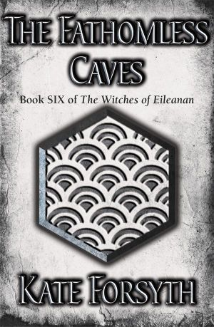 The Witches of Eileanan 6 : The Fathomless Caves - Kate Forsyth