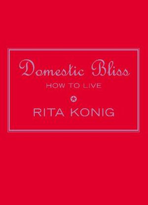 Domestic Bliss : How to Live - Rita Konig