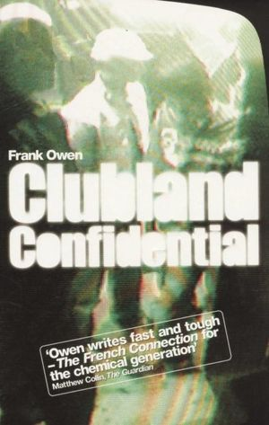 Clubland Confidential : The Fabulous Rise and Murderous Fall of Club Culture - Frank Owen