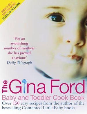 The Gina Ford Baby and Toddler Cook Book : Over 100 Easy Recipes for All the Family to Enjoy - Gina Ford