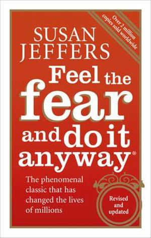 Feel the Fear and Do it Anyway : The Phenomenal Classic That Has Changed the Lives of Millions - Susan J. Jeffers