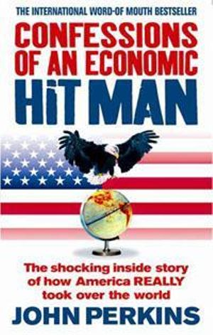 Confessions of an Economic Hit Man : The Shocking Story of How America Really Took Over the World - John Perkins