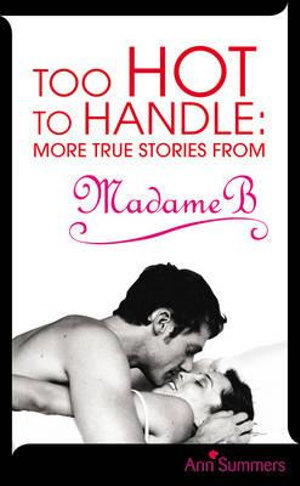 Too Hot To Handle : More True Stories from Madame B - Ann Summers