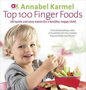 Top 100 Finger Foods - Annabel Karmel
