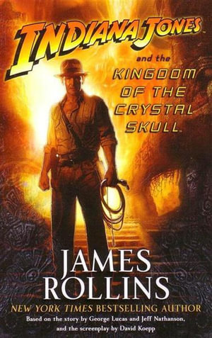 Indiana Jones and the Kingdom of the Crystal Skull - James Rollins