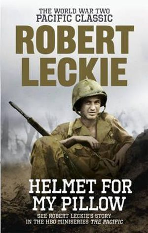 Helmet for My Pillow : The World War Two Pacific Classic - Robert Leckie