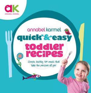 Quick and Easy Toddler Recipes - Annabel Karmel