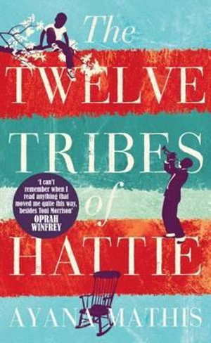 The Twelve Tribes of Hattie : Oprah's Book Club 2.0 selection - Ayana Mathis