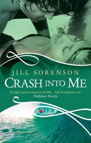 Crash into Me : A Rouge Romantic Suspense - Jill Sorenson