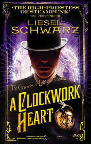 A Clockwork Heart : Chronicles of Light and Shadow - Liesel Schwarz