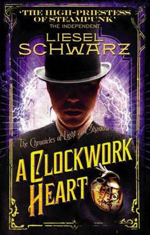 A Clockwork Heart : Chronicles of Light and Shadow - Liesel Schwarz