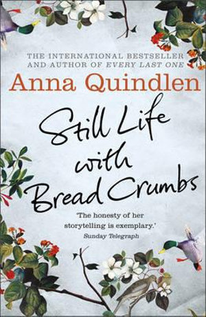 Still Life with Breadcrumbs - Anna Quindlen