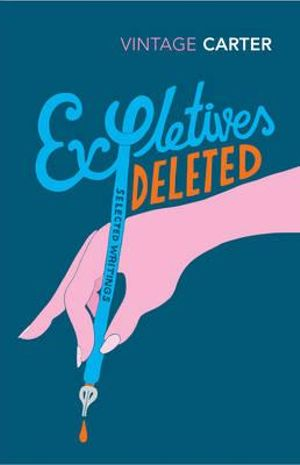 Expletives Deleted : Selected Writings - Angela Carter