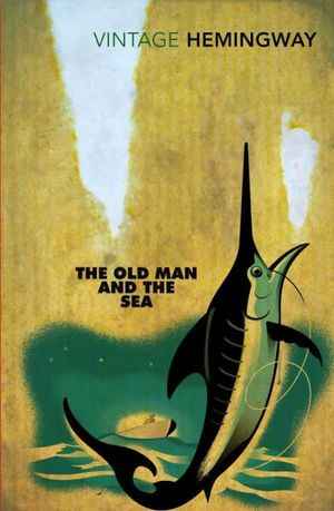 The Old Man and the Sea  : Vintage Classics - Ernest Hemingway