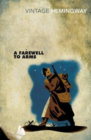 A Farewell To Arms  : Vintage Classics - Ernest Hemingway
