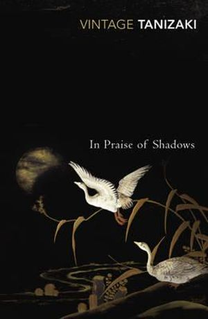 In Praise of Shadows : Vintage Classics - Junichiro Tanizaki