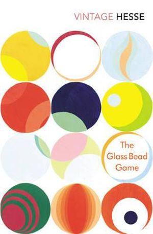 The Glass Bead Game  : Vintage Classics - Hermann Hesse