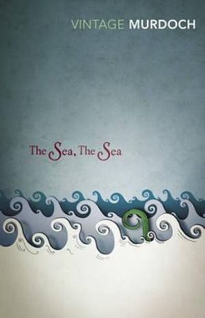 The Sea, The Sea : Vintage Classics : Winner of the 1978 Man Booker Prize - Iris Murdoch
