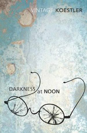 Darkness At Noon  : Vintage Classics - Arthur Koestler