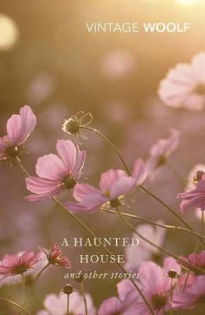 A Haunted House : The Complete Shorter Fiction - Virginia Woolf