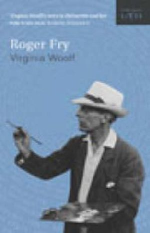 Roger Fry : A Biography - Virginia Woolf