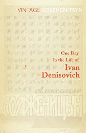 One Day in the Life of Ivan Denisovich : Vintage Classics - Aleksandr Solzhenitsyn