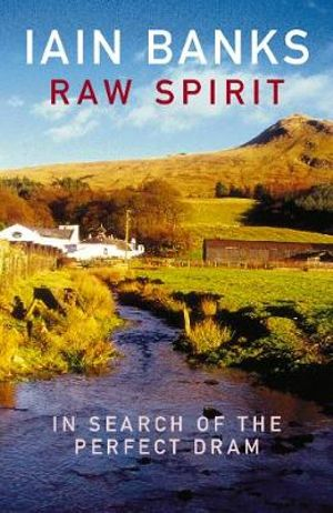 Raw Spirit : In Search of the Perfect Dram - Iain Banks
