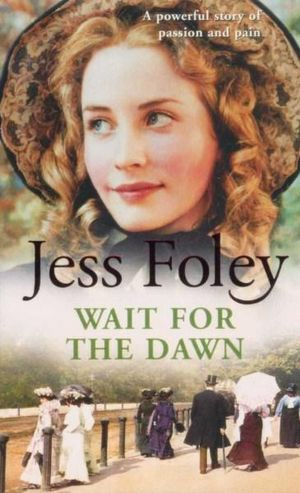 Wait For The Dawn : A Powerful Story of Passion and Pain - Jess Foley