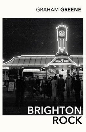 Brighton Rock : A Vintage Classic - Graham Greene